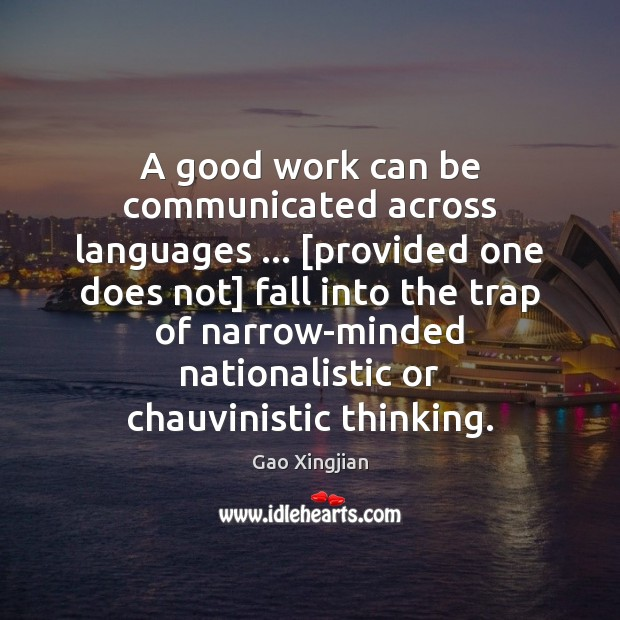 A good work can be communicated across languages … [provided one does not] Gao Xingjian Picture Quote