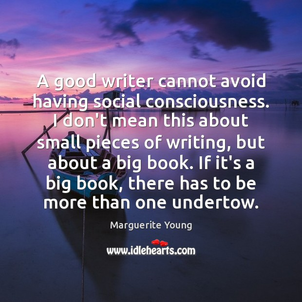 A good writer cannot avoid having social consciousness. I don't mean this Image