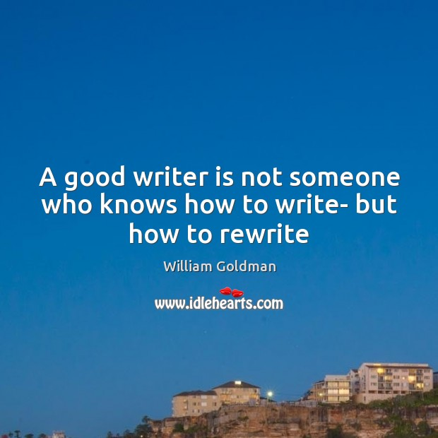A good writer is not someone who knows how to write- but how to rewrite Image