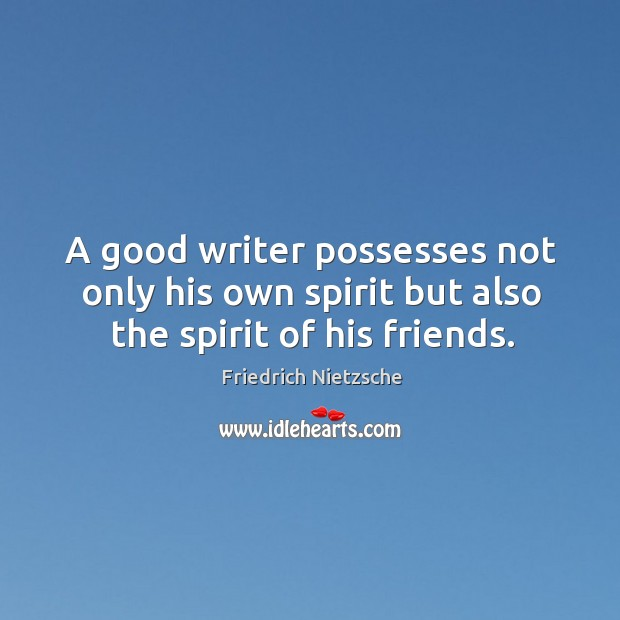 Image, A good writer possesses not only his own spirit but also the spirit of his friends.