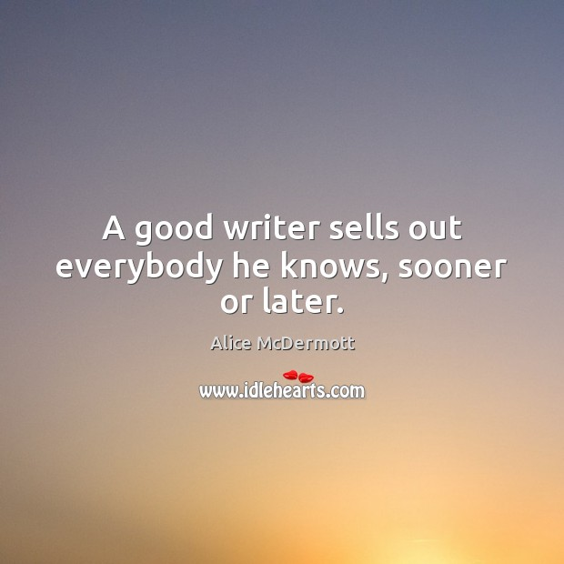 Image, A good writer sells out everybody he knows, sooner or later.