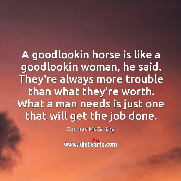 Image, A goodlookin horse is like a goodlookin woman, he said. They're always