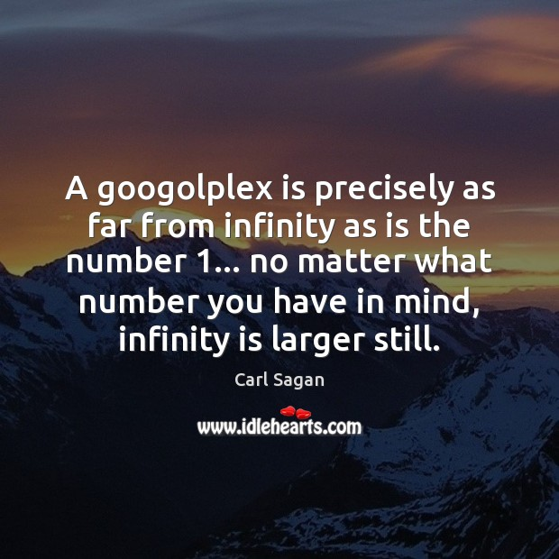 Image, A googolplex is precisely as far from infinity as is the number 1…