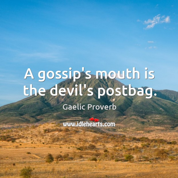 A gossip's mouth is the devil's postbag. Gaelic Proverbs Image