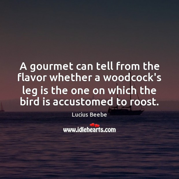 A gourmet can tell from the flavor whether a woodcock's leg is Image