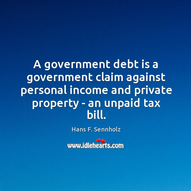 Image, A government debt is a government claim against personal income and private