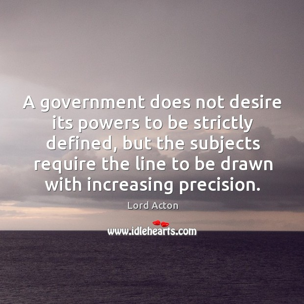 A government does not desire its powers to be strictly defined, but Image