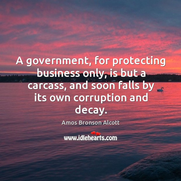 A government, for protecting business only, is but a carcass, and soon falls by its own corruption and decay. Image
