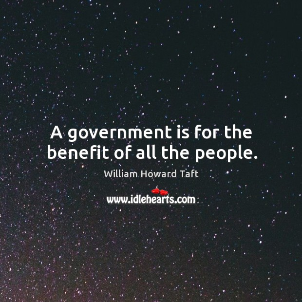 A government is for the benefit of all the people. Image