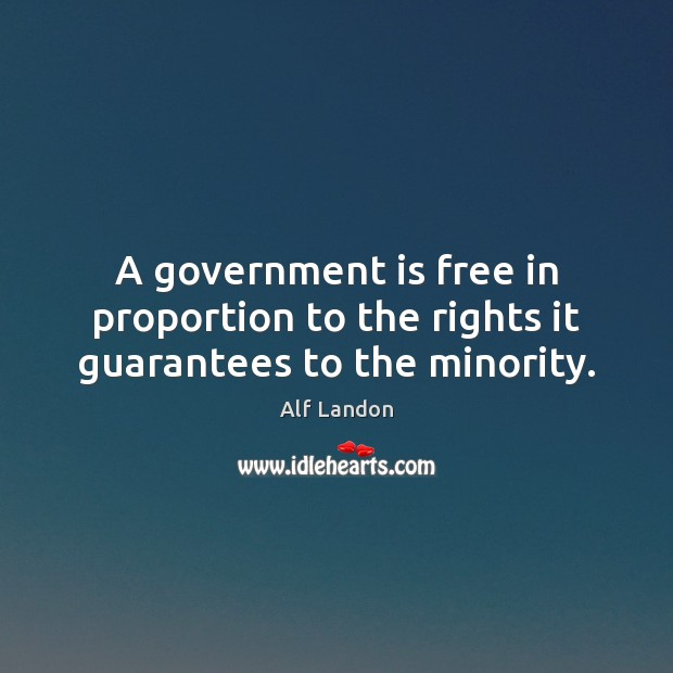 Image, A government is free in proportion to the rights it guarantees to the minority.