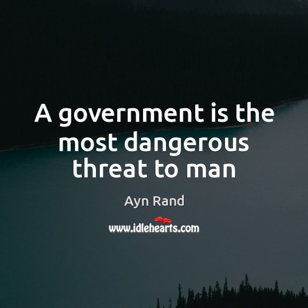 Image, A government is the most dangerous threat to man