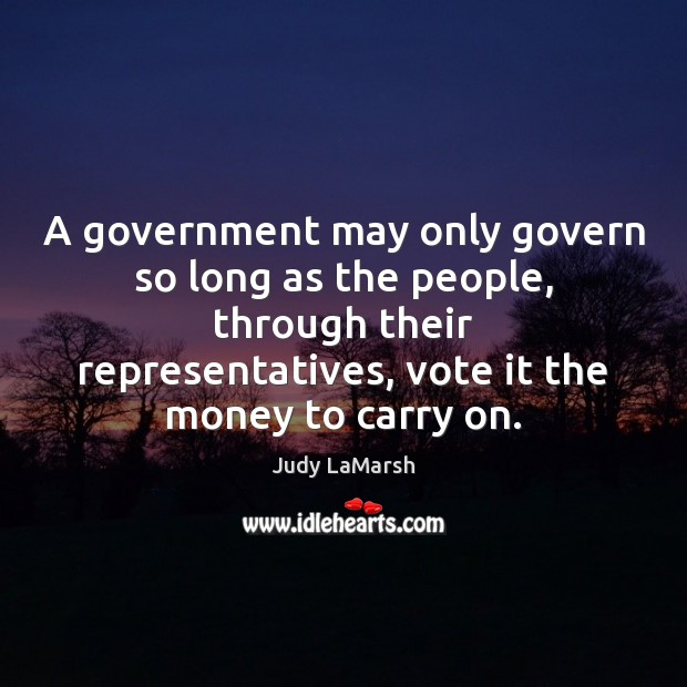 A government may only govern so long as the people, through their Image