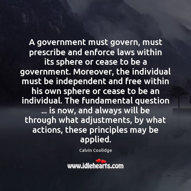 A government must govern, must prescribe and enforce laws within its sphere Calvin Coolidge Picture Quote