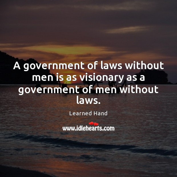 A government of laws without men is as visionary as a government of men without laws. Learned Hand Picture Quote