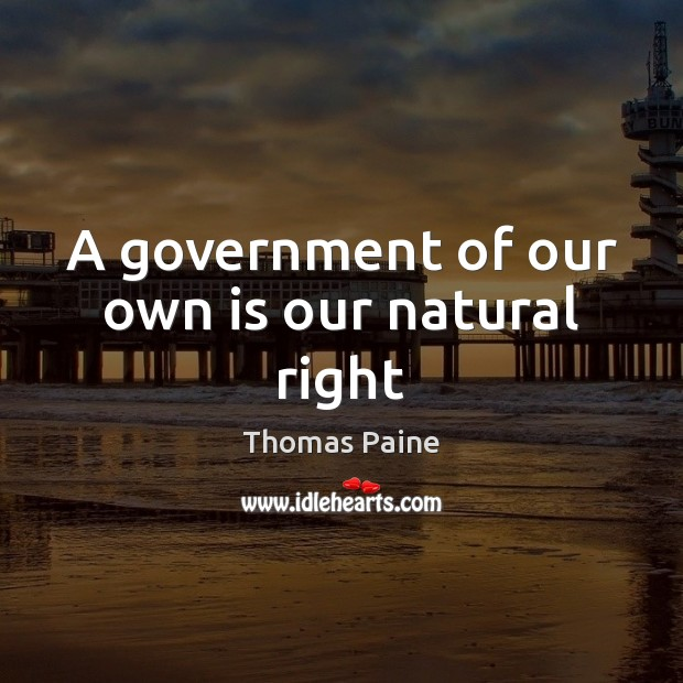 A government of our own is our natural right Image