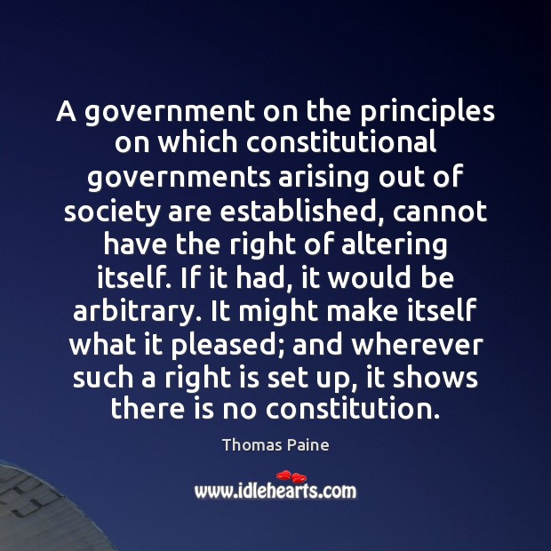 A government on the principles on which constitutional governments arising out of Thomas Paine Picture Quote