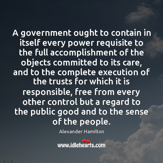 Image, A government ought to contain in itself every power requisite to the