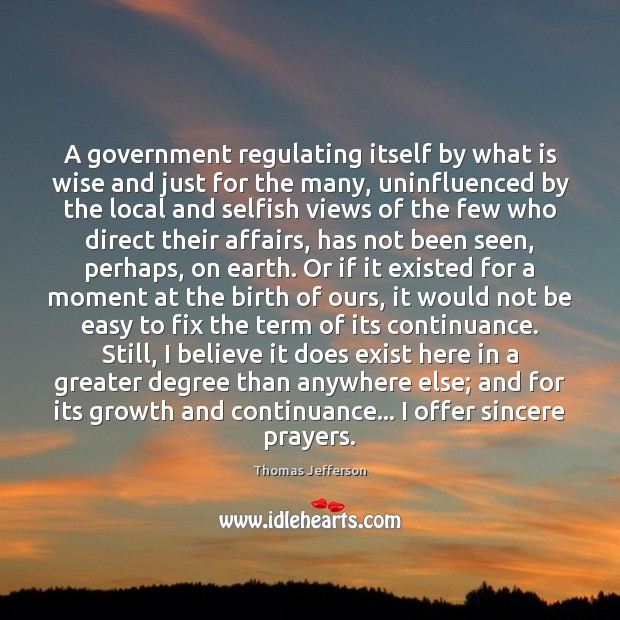 A government regulating itself by what is wise and just for the Thomas Jefferson Picture Quote