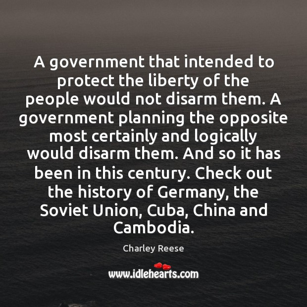 A government that intended to protect the liberty of the people would Charley Reese Picture Quote