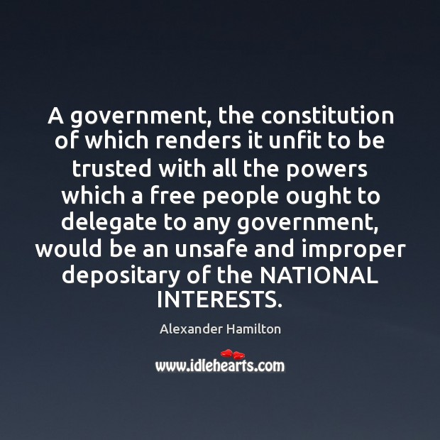 A government, the constitution of which renders it unfit to be trusted Alexander Hamilton Picture Quote