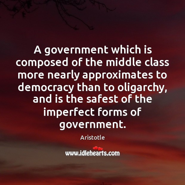 Image, A government which is composed of the middle class more nearly approximates