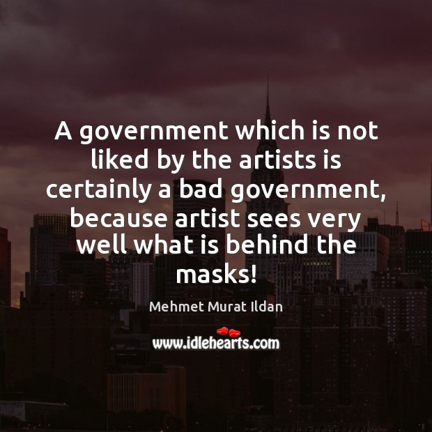 A government which is not liked by the artists is certainly a Image