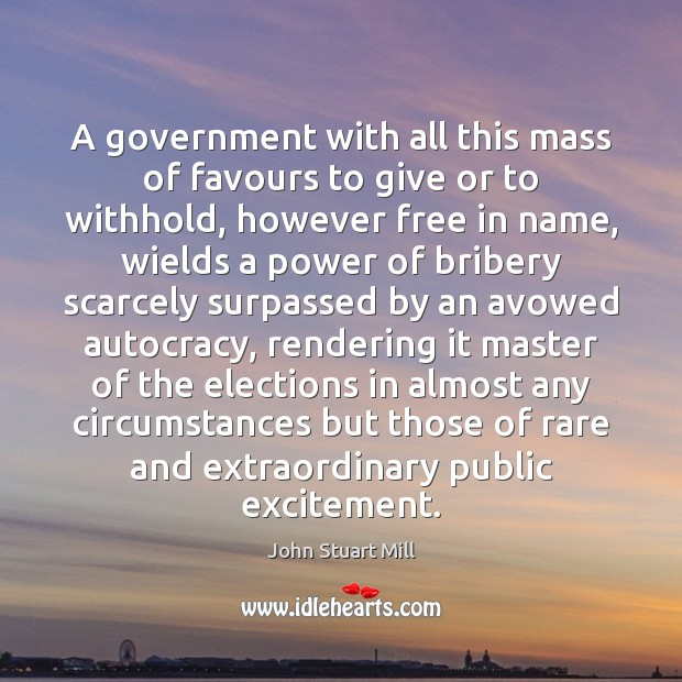 A government with all this mass of favours to give or to Image