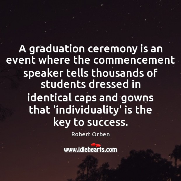 A graduation ceremony is an event where the commencement speaker tells thousands Graduation Quotes Image