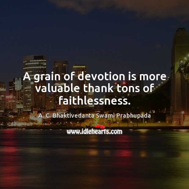 Image, A grain of devotion is more valuable thank tons of faithlessness.