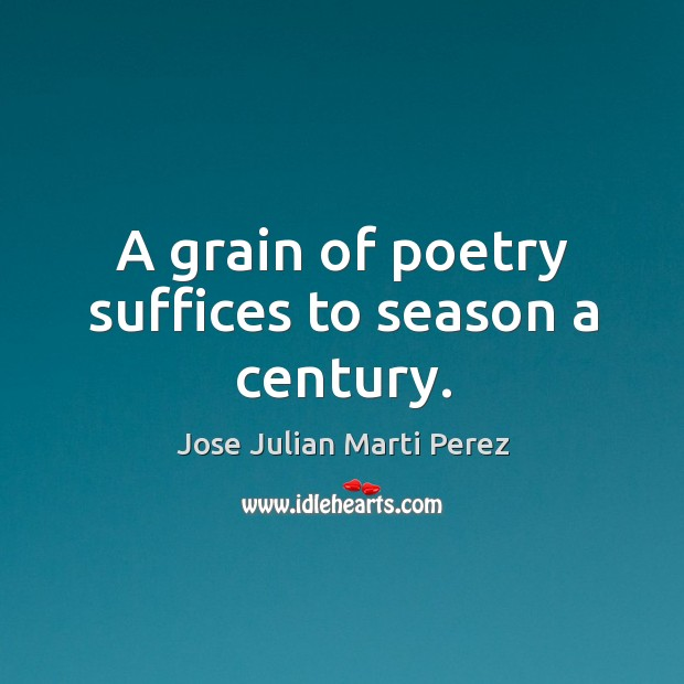 A grain of poetry suffices to season a century. Image