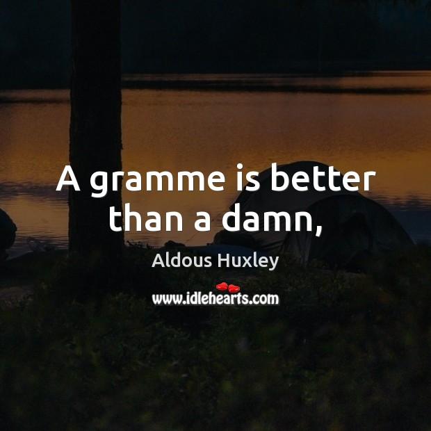 Image, A gramme is better than a damn,