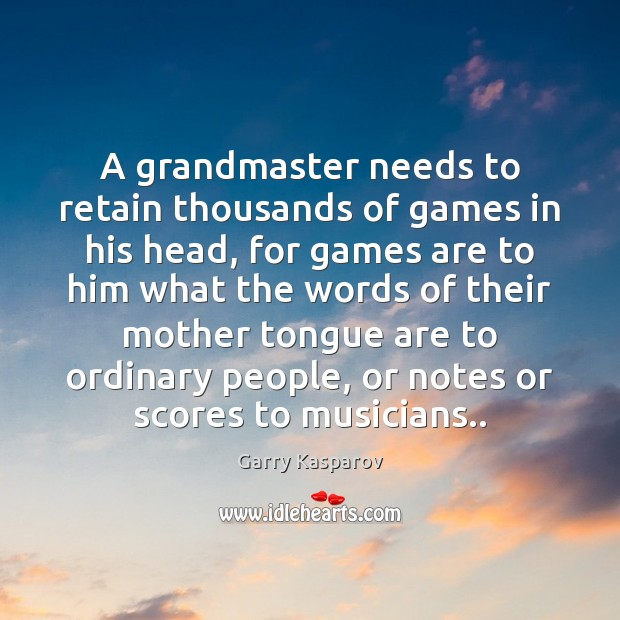 A grandmaster needs to retain thousands of games in his head, for Image