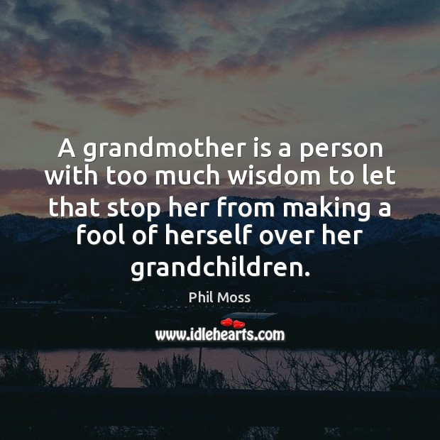 A grandmother is a person with too much wisdom to let that Image