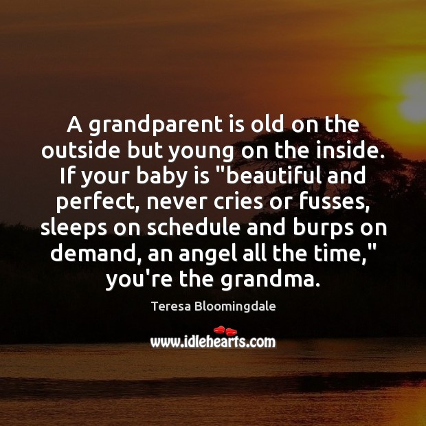 A grandparent is old on the outside but young on the inside. Image