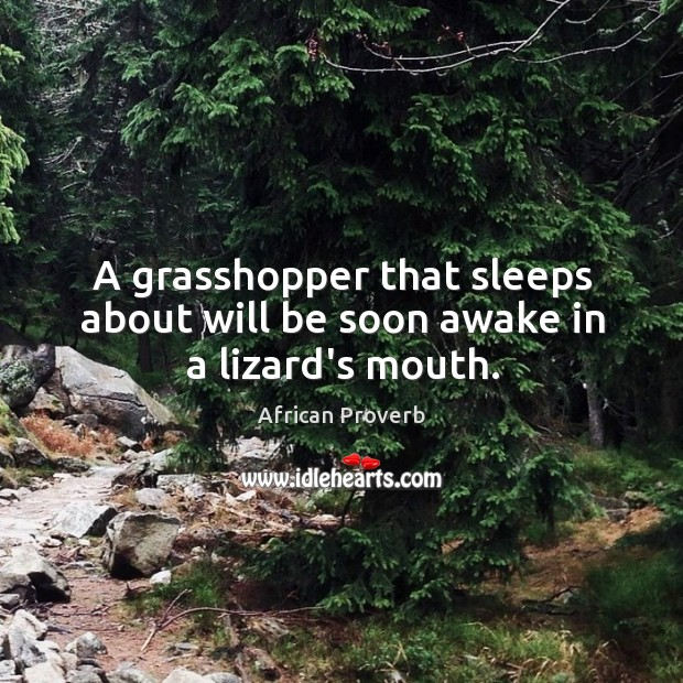 Image, A grasshopper that sleeps about will be soon awake in a lizard's mouth.