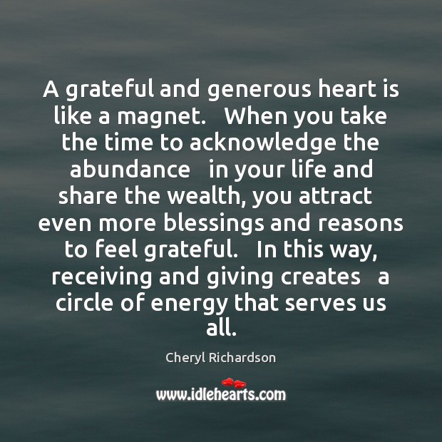 A grateful and generous heart is like a magnet.   When you take Cheryl Richardson Picture Quote