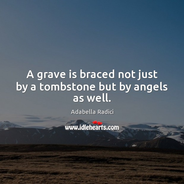 A grave is braced not just by a tombstone but by angels as well. Sympathy Quotes Image