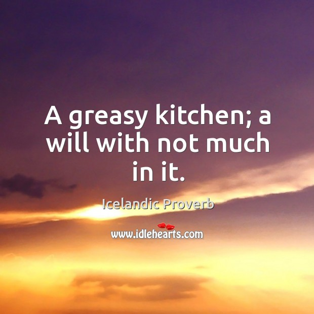 A greasy kitchen; a will with not much in it. Icelandic Proverbs Image