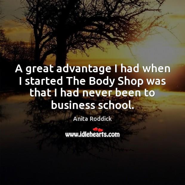 A great advantage I had when I started The Body Shop was Anita Roddick Picture Quote