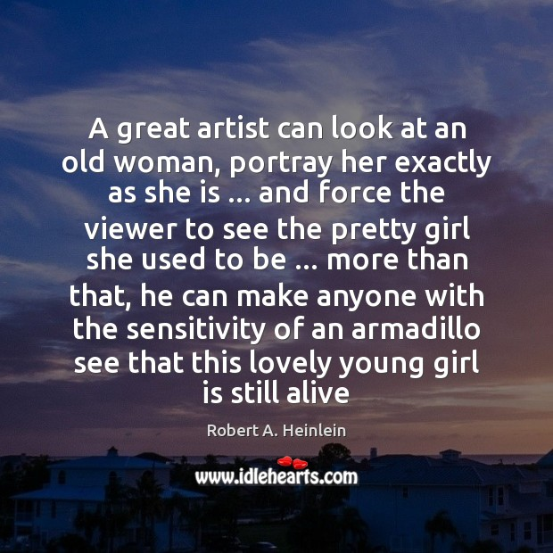 Image, A great artist can look at an old woman, portray her exactly