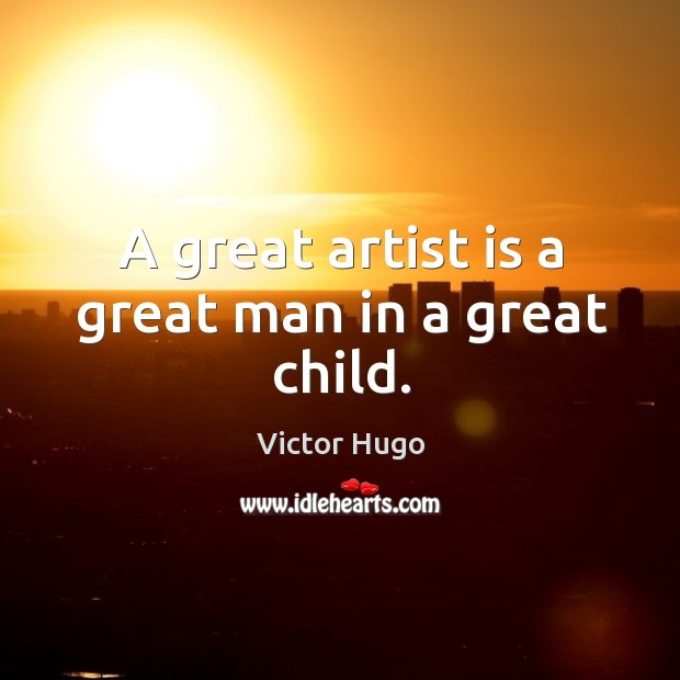 A great artist is a great man in a great child. Image