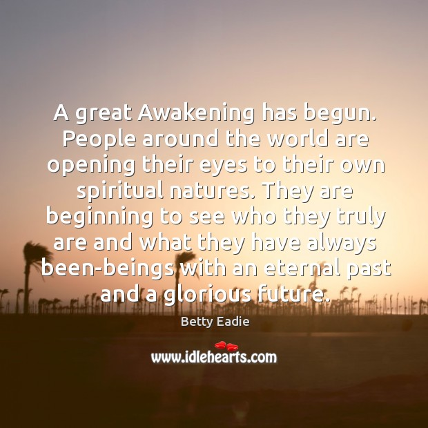 A great Awakening has begun. People around the world are opening their Image