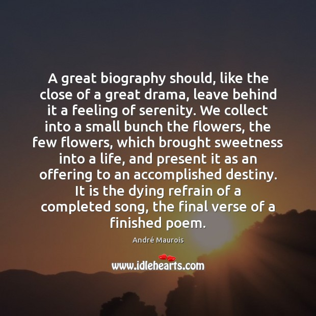 A great biography should, like the close of a great drama, leave André Maurois Picture Quote