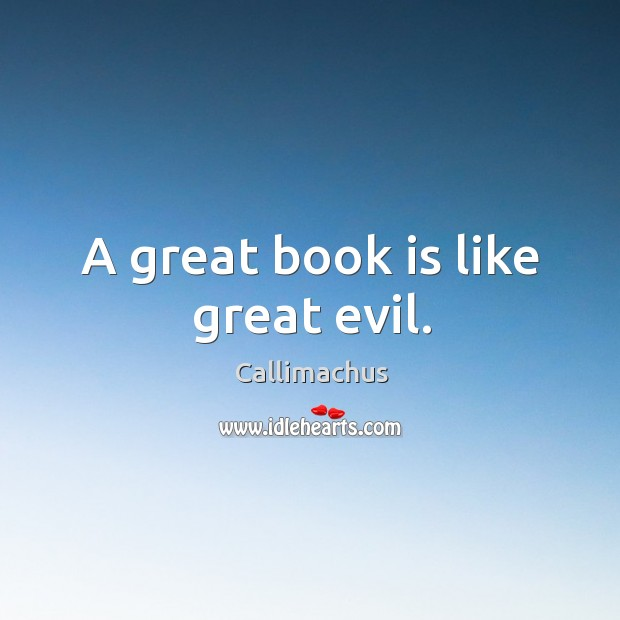 Image, A great book is like great evil.