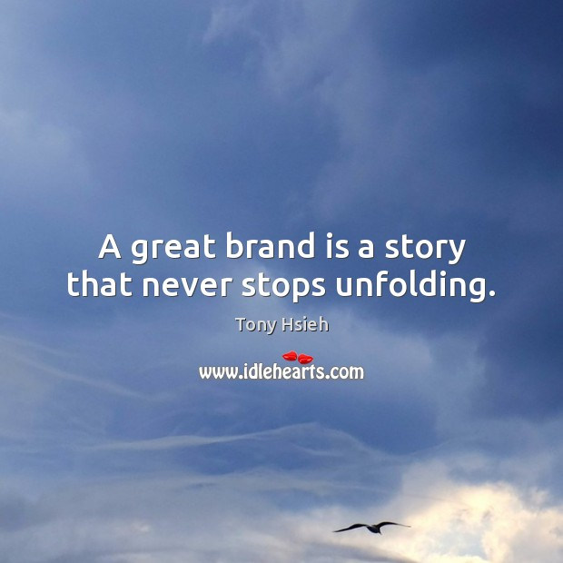 A great brand is a story that never stops unfolding. Tony Hsieh Picture Quote