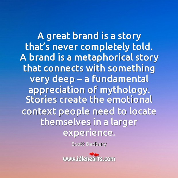 A great brand is a story that's never completely told. A Image