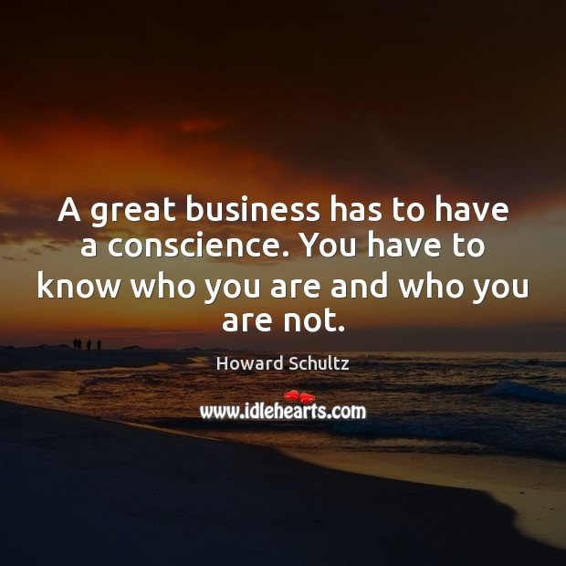 Image, A great business has to have a conscience. You have to know