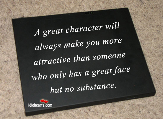 A Great Character Will Always Make You….