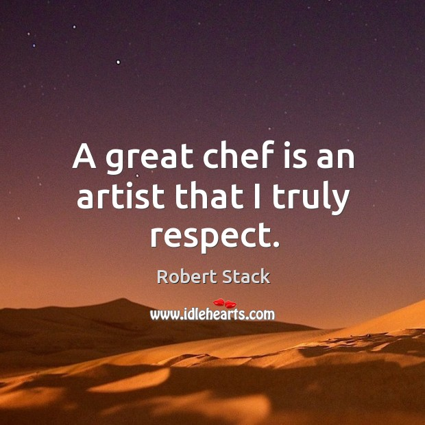 Image, A great chef is an artist that I truly respect.