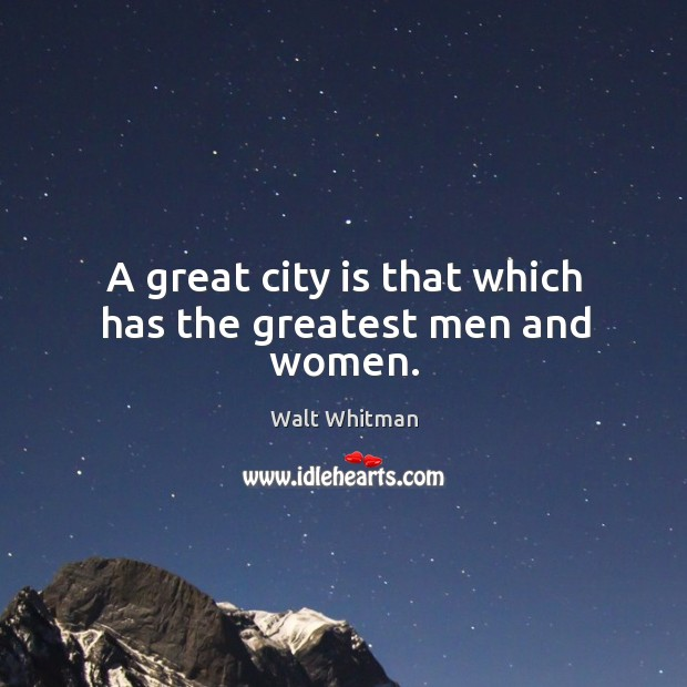 A great city is that which has the greatest men and women. Image